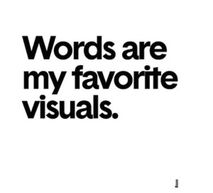 Words are my favorite visuals
